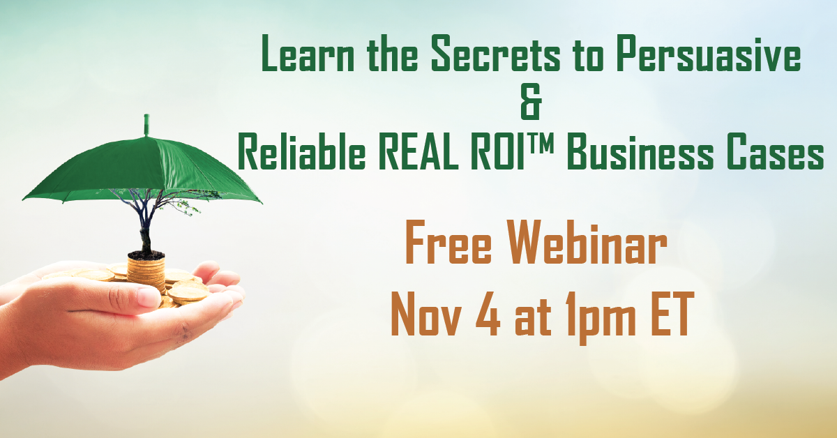 Learn the Secrets to Persuasive & Reliable REAL ROI™ Business Cases