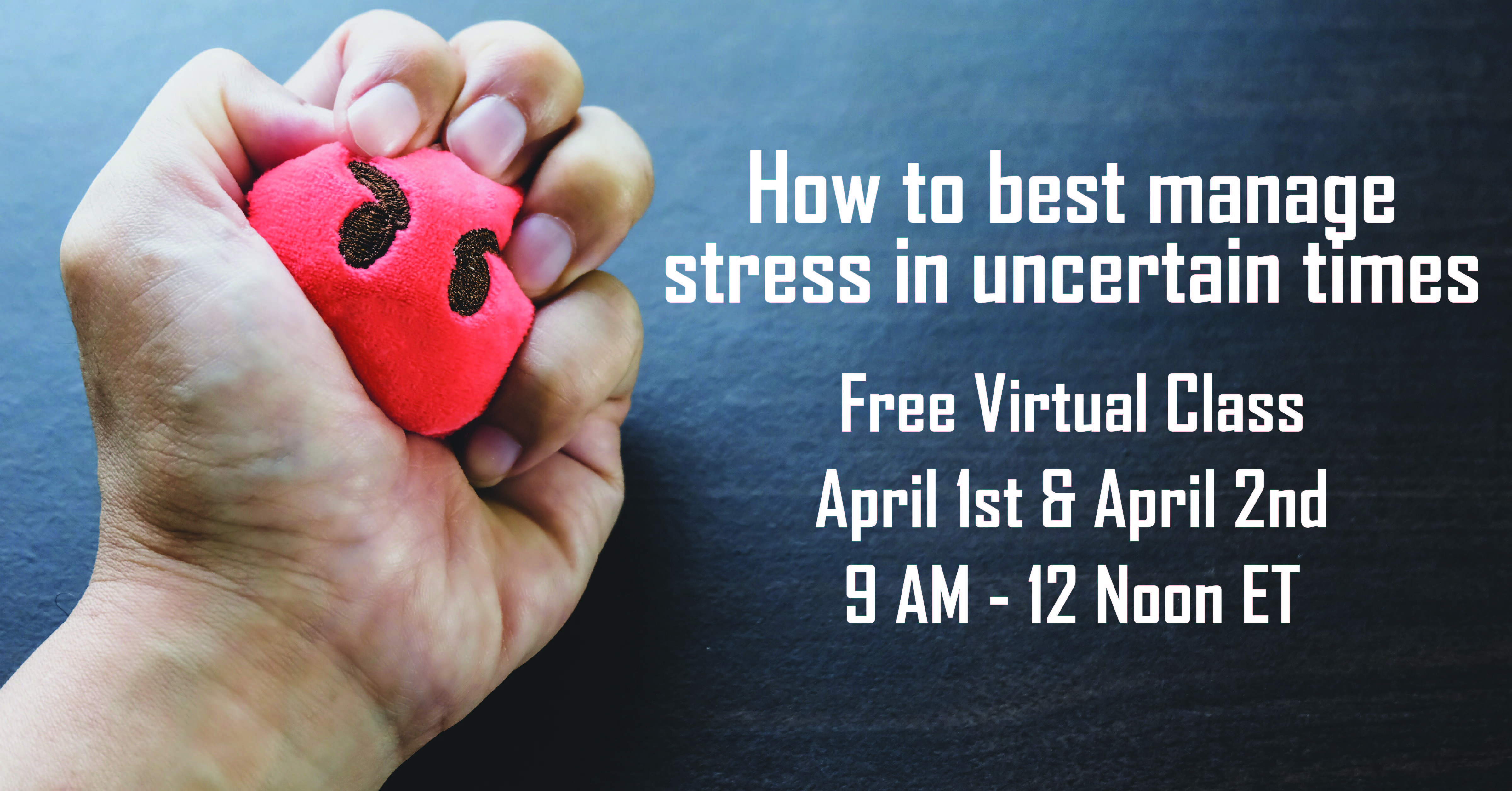 Free Class: How to best manage stress in these uncertain times