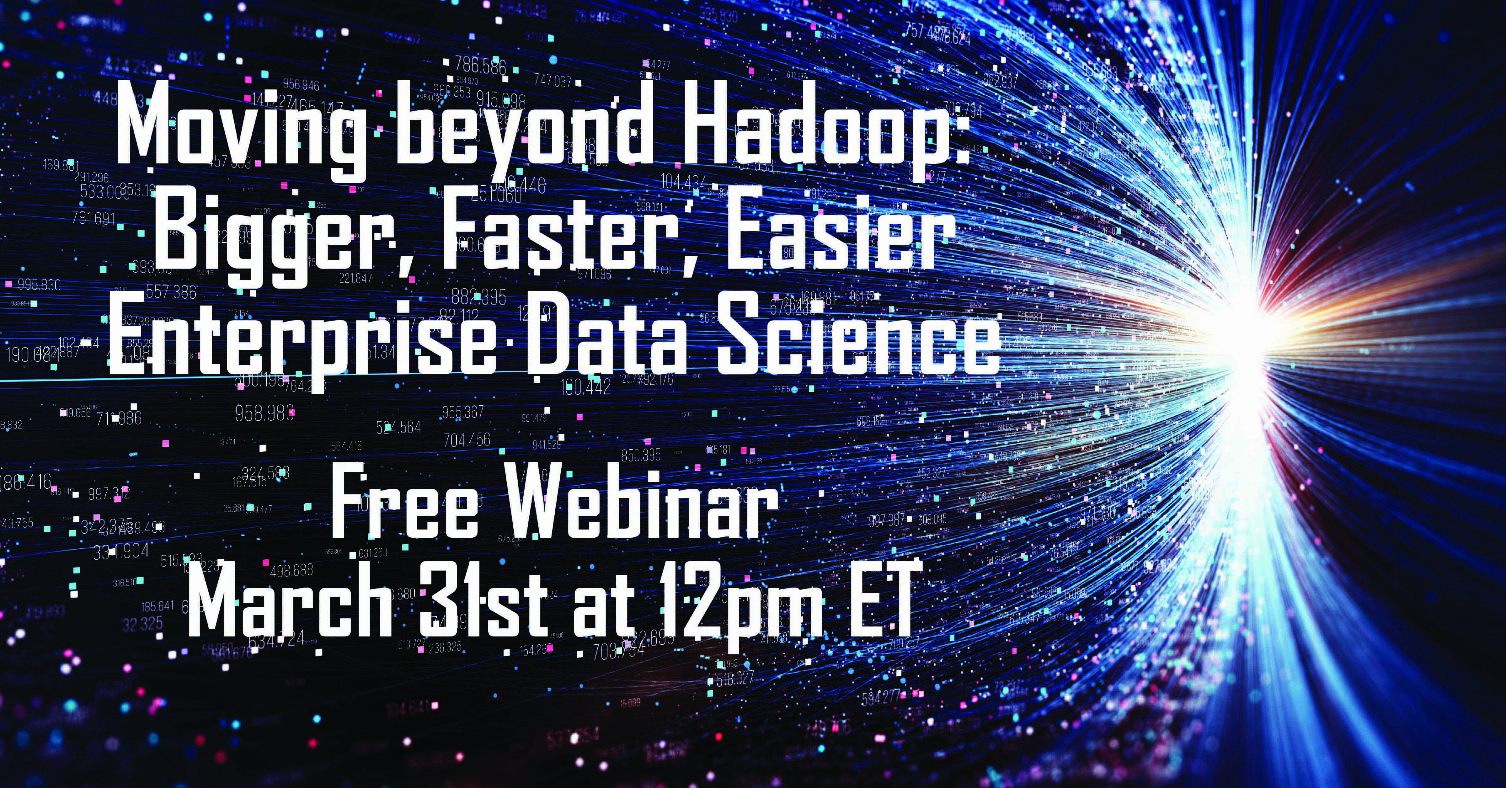 Moving Beyond Hadoop: Bigger, Faster, Easier Enterprise Data Science