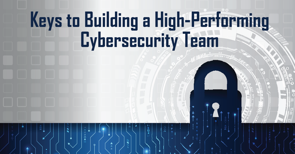Keys to Building a High-Performing Cybersecurity Team - Presentation Recording